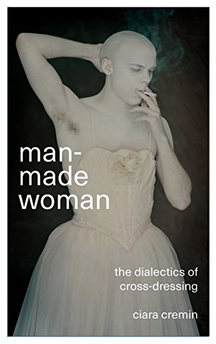 Man-Made Woman: The Dialectics of Cross-Dressing (English Edition)