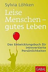 Leise Menschen - gutes Leben: Das Entwicklungsbuch für introvertierte Persönlichkeiten (Dein Leben)