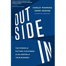 Outside In: The Power of Putting Customers at the Center of Your Business (UK Edition) by Kerry Bodine, Josh Bernoff Harley Manning (2012-08-28)
