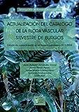 Actualización del catálogo de la flora vascular silvestre de Burgos. Estado de conocimiento en el invierno-primavera 2013-2014