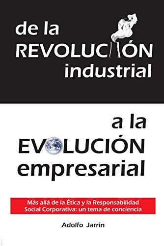 de la Revolución industrial a la Evolución empresarial: Más allá de la Ética y la Responsabilidad Social Corporativa: un de conciencia por Adolfo Jarrín