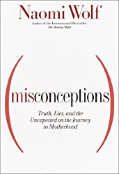 Misconceptions: Truth Lies and the Unexpected on the Journey to Motherhood by...