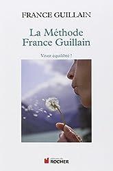 La méthode France Guillain : Vivez équilibré!