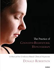 The Practice of Cognitive-Behavioural Hypnotherapy: A Manual for Evidence-Based Clinical Hypnosis