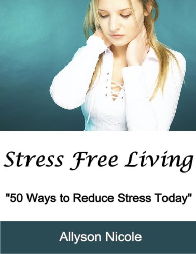 Stress Free Living: 50 Ways to Reduce Stress Today (English Edition)