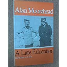 A Late Education: Episodes in a Life by Alan Moorehead (1970-11-12)