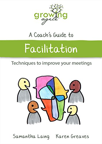 Growing Agile - A Coach's Guide to Facilitation (Growing Agile: A Coach's Guide Series Book 6) (English Edition)
