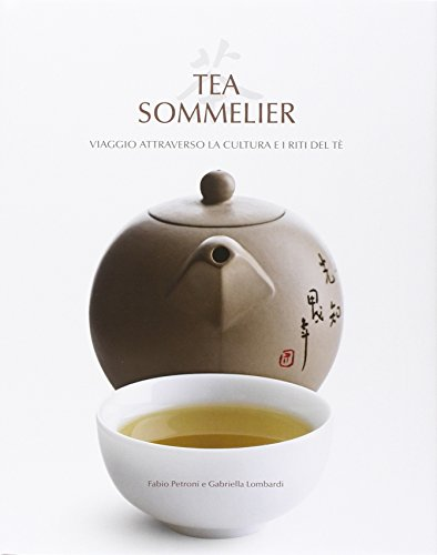 Tea sommelier. Viaggio attraverso la cultura e i riti del tè