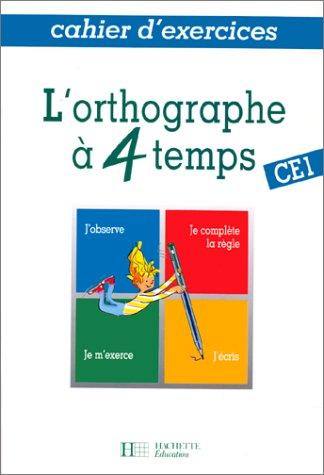 L'orthographe à 4 temps : CE1, cahier d'exercices