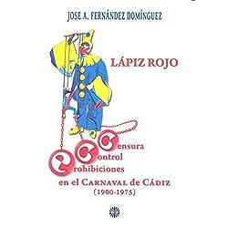 Lápiz rojo. Censura, control y prohibiciones en el carnaval de Cádiz