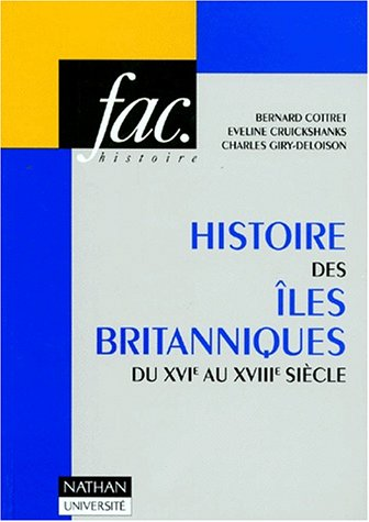 Histoire des îles britanniques du XVIe au XVIIIe siècles par Bernard Cottret