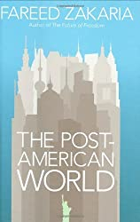 The Post-American World: And The Rise Of The Rest by Fareed Zakaria (2008-07-03)
