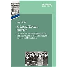 Das Reichsfinanzministerium im Nationalsozialismus: Krieg auf Kosten anderer: Das Reichsministerium der Finanzen und die wirtschaftliche Mobilisierung Europas für Hitlers Krieg