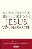 Jesus von Nazareth: Band II: Vom Einzug in Jerusalem bis zur Auferstehung