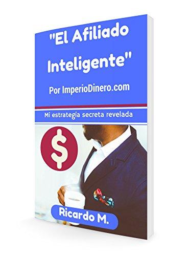 El Afiliado Inteligente: Aprende A Crear Embudo De Ventas Que Generan Dinero En Automático (Veloz Marketing nº 1) por Ricardo Martinez