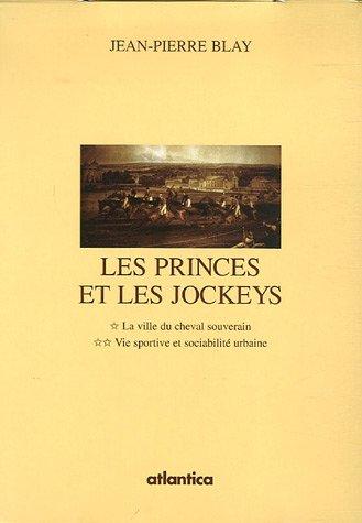 Les princes et les jockeys Coffret en 2 volumes : Tome 1, La ville du cheval souverain ; Tome 2, Vie sportive et sociabilité urbaine