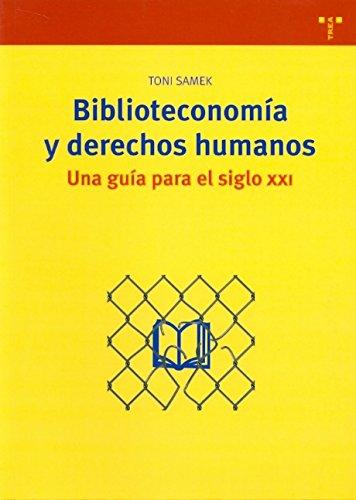 Biblioteconomía y derechos humanos. Una guía para el siglo XXI (Biblioteconomía y Administración Cultural) por Toni Samek