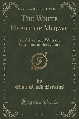 The White Heart of Mojave: An Adventure With the Outdoors of the Desert (Classic Reprint) by Edna Brush Perkins (2015-09-27)