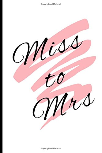 Miss to Mrs: Bride to Be Cute Notebook - Lined Journal - Engagement Gift for Bride - 110 Lined Pages Journal for Brides to Be - Bachelorette Party Gifts - Bridesmaid Gifts