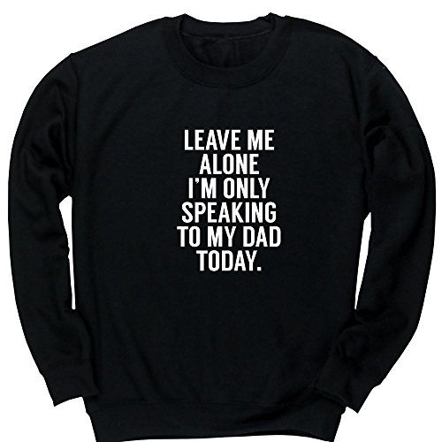 Hippowarehouse Leave Me Alone I'm Only Speaking to My Dad Today Kids Children's Unisex Jumper Sweatshirt Pullover