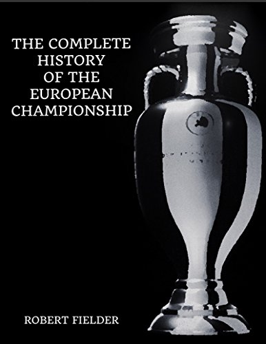 The Complete History of the European Championship (English Edition) por Robert Fielder