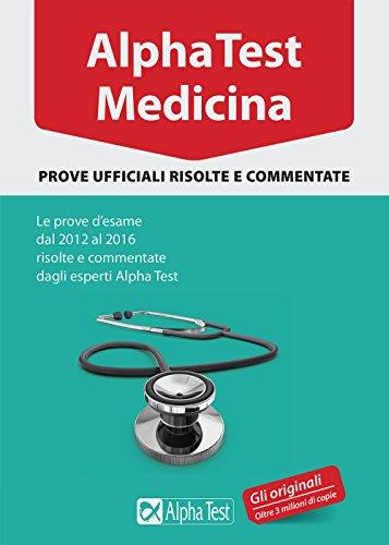Alpha Test. Medicina. Prove ufficiali risolte e commentate. Le prove d'esame dal 2012 al 2016