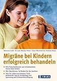 Migräne bei Kindern erfolgreich behandeln: Wie Naturheilkunde und Schulmedizin Ihrem Kind helfen. Mit Checklisten: So finden Sie die Auslöser. Was Sie ... Tips zu Entspannung und Schmerzbewältigung - Marianne Loibl, Monika Weber, Stefanie Braun