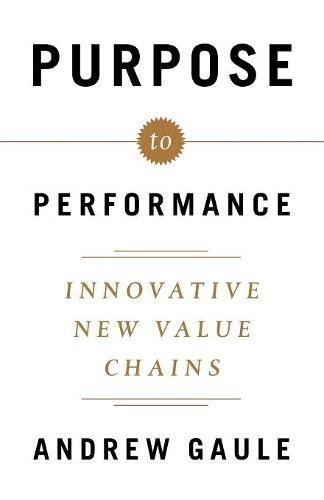 Purpose to Performance: Innovative New Value Chains por Andrew Gaule