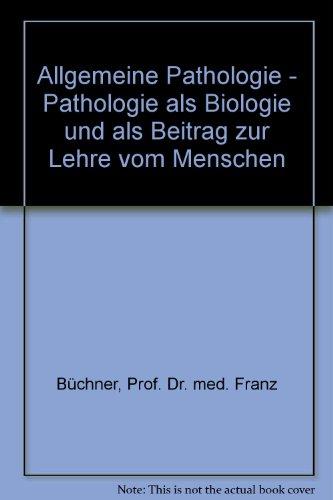 Allgemeine Pathologie - Pathologie als Biologie und als Beitrag zur Lehre vom Menschen