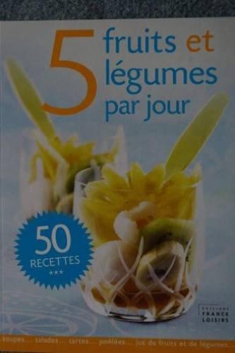 5 fruits et légumes par jour, 50 recettes par Annick Champetier de Ribes (diététicienne) Sylvie Jouffa