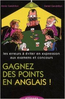 Gagnez des points en anglais : Les erreurs  viter en expression aux examens et concours de Daniel Gandrillon,Annie Gandrillon ( 11 octobre 2002 )