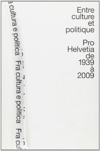 Entre culture et politique Pro Helvetia de 1939 à 2009