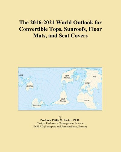 The 2016-2021 World Outlook for Convertible Tops, Sunroofs, Floor Mats, and Seat Covers