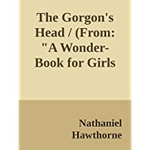 """The Gorgon's Head / (From: """"A Wonder-Book for Girls and Boys"""") (Annoted) (English Edition)"""