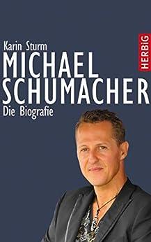 Michael Schumacher: Die Biografie von [Sturm, Karin]