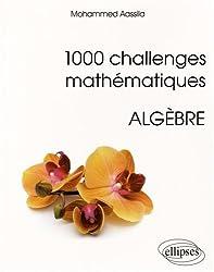 1000 Challenges Mathématiques Algèbre