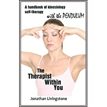 The Therapist Within You: A Handbook of Kinesiology Self-Therapy with the Pendulum (English Edition)
