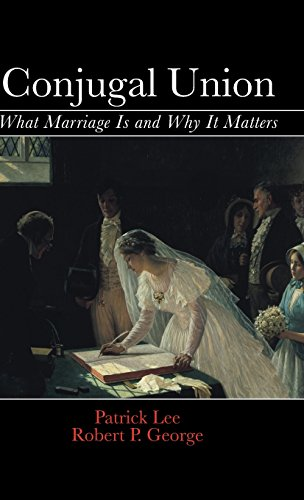 Conjugal Union: What Marriage Is and Why It Matters