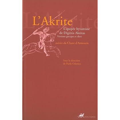 L'Akrite : L'épopée byzantine de Digénis Akritas suivies du Chant d'Armouris