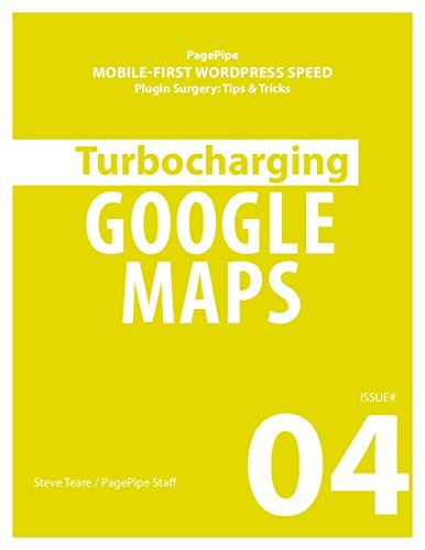 TURBOCHARGING GOOGLE MAPS: Mobile-first WordPress Speed (Plugin Surgery: tips and tricks Book 4) (English Edition) (Mobile Wordpress)