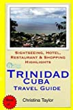 [(Trinidad, Cuba Travel Guide : Sightseeing, Hotel, Restaurant & Shopping Highlights)] [By (author) Christina Taylor] published on (April, 2015)