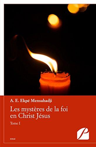 Les mystères de la foi en Christ Jésus - Tome I (Essai) par A. E. Ekpé Mensahadji