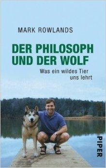 Der Philosoph und der Wolf: Was ein wildes Tier uns lehrt ( 1. April 2012 )