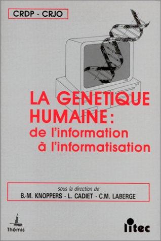 La génétique humaine : de l'information à l'informatisation (ancienne édition)