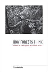 How Forests Think - Toward an Anthropology Beyond the Human