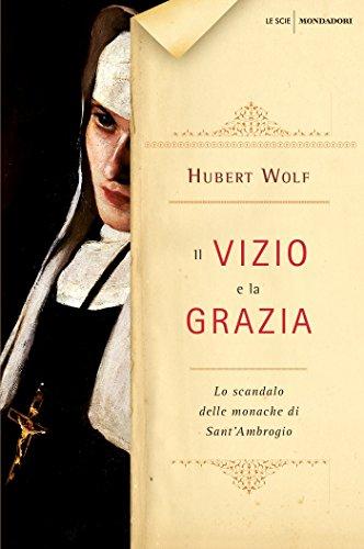 il-vizio-e-la-grazia-lo-scandalo-delle-monache-di-santambrogio-italian-edition