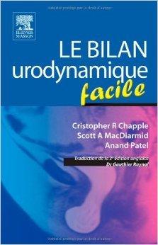 Le bilan urodynamique facile de Cristopher R Chapple ,Scott A MacDiarmid,Anand Patel ( 9 fvrier 2011 )