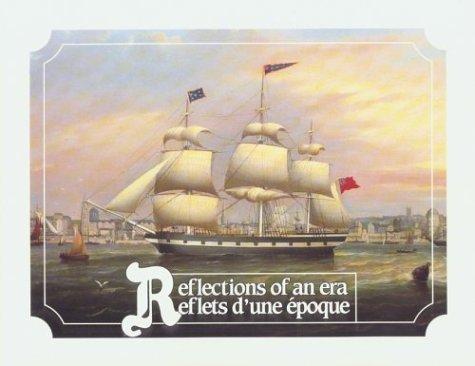 Reflections of an Era/Reflets D'une Epoque: Portraits of 19th Century New Brunswick Ships/portraits De Navires Du Nouveau-brunswick Au Xixe Siecle par Robert S. Elliott