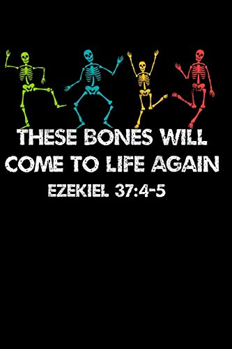 These Bones Will Come to Life Again Ezekiel 37:4-5: Notebook Journal for Writing