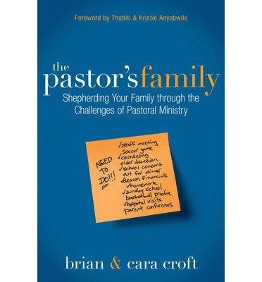 By Brian Croft ; Cara Croft ; Thabiti Anyabwile ; Kristie Anyabwile ( Author ) [ Pastor's Family: Shepherding Your Family Through the Challenges of Pastoral Ministry By Aug-2013 Paperback